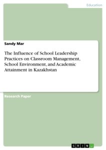 Titel: The Influence of School Leadership Practices on Classroom Management, School Environment, and Academic Attainment in Kazakhstan