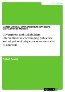 Title: Government and stakeholders' interventions in encouraging public use and adoption of briquettes as an alternative to charcoal