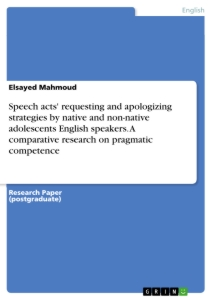 Title: Speech acts' requesting and apologizing strategies by native and non-native adolescents English speakers. A comparative research on pragmatic competence