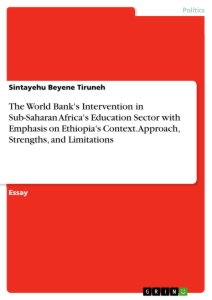 Title: The World Bank's Intervention in Sub-Saharan Africa's Education Sector with Emphasis on Ethiopia's Context. Approach, Strengths, and Limitations