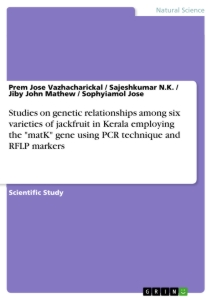 "Title: Studies on genetic relationships among six varieties of jackfruit in Kerala employing the ""matK"" gene using PCR technique and RFLP markers"