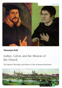 Titel: Luther, Calvin and the Mission of the Church