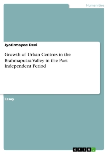 Titel: Growth of Urban Centres in the Brahmaputra Valley in the Post Independent Period