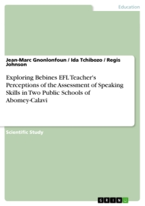 Title: Exploring Bebines EFL Teacher's Perceptions of the Assessment of Speaking Skills in Two Public Schools of Abomey-Calavi