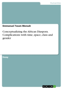 Title: Conceptualizing the African Diaspora. Complications with time, space, class and gender