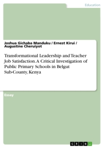 Title: Transformational Leadership and Teacher Job Satisfaction. A Critical Investigation of Public Primary Schools in Belgut Sub-County, Kenya