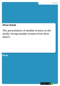 Title: The presentation of muslim women in the media. Saving muslim women from their misery