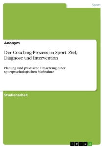 Title: Der Coaching-Prozess im Sport. Ziel, Diagnose und Intervention