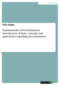 Title: Fundamentals of Procrastination. Introduction of basic concepts and approaches regarding procrastination