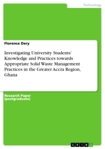 Title: Investigating University Students' Knowledge and Practices towards Appropriate Solid Waste Management Practices in the Greater Accra Region, Ghana