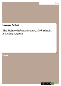 Titel: The Right to Information Act, 2005 in India. A Critical Analysis