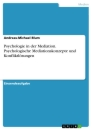 Title: Psychologie in der Mediation.  Psychologische Mediationskonzepte und Konfliktlösungen