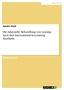 Title: Die bilanzielle Behandlung von Leasing nach den International Accounting Standards