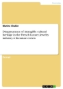 Title: Disappearance of intangible cultural heritage in the French Luxury Jewelry industry. A literature review