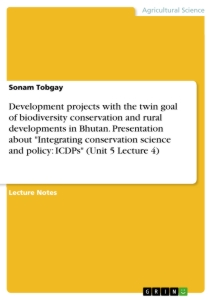 "Title: Development projects with the twin goal of biodiversity conservation and rural developments in Bhutan. Presentation about ""Integrating conservation science and policy: ICDPs"" (Unit 5 Lecture 4)"