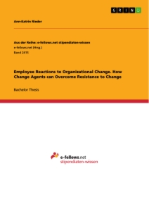 Title: Employee Reactions to Organizational Change. How Change Agents can Overcome Resistance to Change