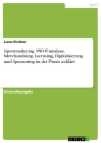Title: Sportmarketing. SWOT-Analyse, Merchandising, Licensing, Digitalisierung und Sponsoring in der Praxis erklärt