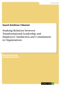 Title: Studying Relations between Transformational Leadership and Employees' Satisfaction and Commitment in Organizations