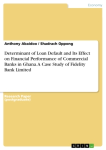 Title: Determinant of Loan Default and Its Effect on Financial Performance of Commercial Banks in Ghana. A Case Study of Fidelity Bank Limited