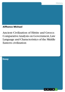 Title: Ancient Civilization of Hittite and Greece. Comparative Analysis on Government, Law Language and Characteristics of the Middle Eastern civilization