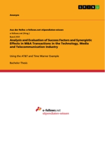 Titel: Analysis and Evaluation of Success Factors and Synergistic Effects in M&A Transactions in the Technology, Media and Telecommunication Industry