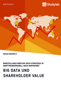 Titre: Big Data und Shareholder Value. Darstellung einer Big Data-Strategie im Werttreibermodell nach Rappaport