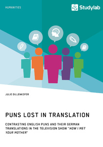 "Titel: Puns Lost in Translation. Contrasting English Puns and Their German Translations in the Television Show ""How I Met Your Mother"""