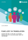 """Titel: Puns Lost in Translation. Contrasting English Puns and Their German Translations in the Television Show """"How I Met Your Mother"""""""