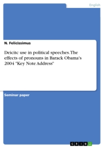 "Title: Deicitc use in political speeches. The effects of pronouns in Barack Obama's 2004 ""Key Note Address"""