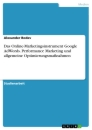 Title: Das Online-Marketingsinstrument Google AdWords. Performance Marketing und allgemeine Optimierungsmaßnahmen