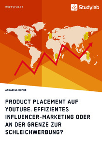 Titel: Product Placement auf YouTube. Effizientes Influencer-Marketing oder an der Grenze zur Schleichwerbung?