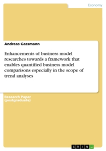 Title: Enhancements of business model researches towards a framework that enables quantified business model comparisons especially in the scope of trend analyses