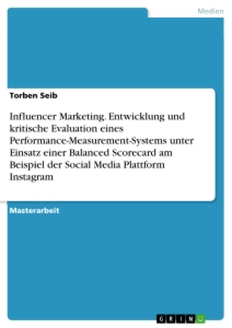 Title: Influencer Marketing. Entwicklung und kritische Evaluation eines Performance-Measurement-Systems unter Einsatz einer Balanced Scorecard am Beispiel der Social Media Plattform Instagram
