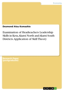 Title: Examination of Headteachers Leadership Skills in Keta, Akatsi North and Akatsi South Districts. Application of Skill Theory