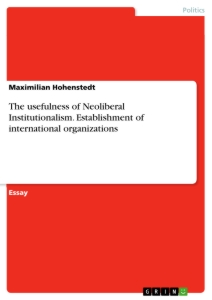 Title: The usefulness of Neoliberal Institutionalism. Establishment of international organizations
