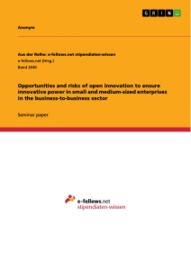 Title: Opportunities and risks of open innovation to ensure innovative power in small and medium-sized enterprises in the business-to-business sector