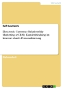 Title: Electronic Customer Relationship Marketing (eCRM). Kundenbindung im Internet durch Personalisierung