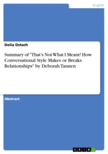 """Title: Summary of """"That's Not What I Meant! How Conversational Style Makes or Breaks Relationships"""" by Deborah Tannen"""