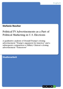 Titel: Political TV Advertisements as a Part of Political Marketing in U.S. Elections