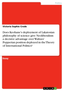 Title: Does Keohane's deployment of Lakatosian philosophy of science give Neoliberalism a decisive advantage over Waltzes' Popperian position deployed in the Theory of International Politics?