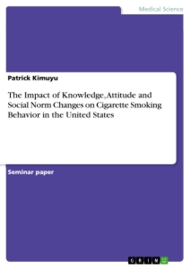Title: The Impact of Knowledge, Attitude and Social Norm Changes on Cigarette Smoking Behavior in the United States