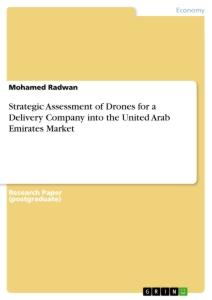 Titel: Strategic Assessment of Drones for a Delivery Company into the United Arab Emirates Market