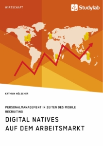 Titel: Digital Natives auf dem Arbeitsmarkt. Personalmanagement in Zeiten des Mobile Recruiting