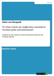 Title: To what extent are Anglicisms essential in German print advertisements?