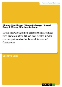 Titel: Local knowledge and effects of associated tree species litter fall on soil health under cocoa systems in the humid forests of Cameroon