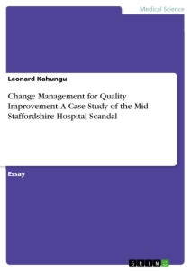 Title: Change Management for Quality Improvement. A Case Study of the Mid Staffordshire Hospital Scandal