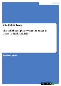 Titel: The relationship between the sexes in Defoe´s  Moll Flanders
