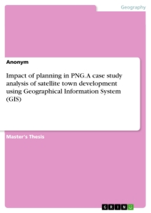 Titel: Impact of planning in PNG. A case study analysis of satellite town development using Geographical Information System (GIS)