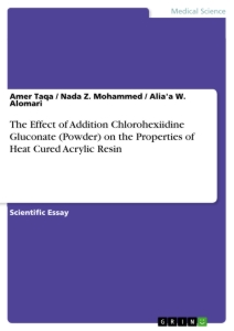 Titel: The Effect of Addition Chlorohexiidine Gluconate (Powder) on the Properties of Heat Cured Acrylic Resin