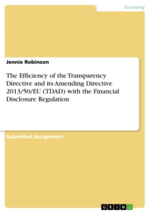 Title: The Efficiency of the Transparency Directive and its Amending Directive 2013/50/EU (TDAD) with the Financial Disclosure Regulation